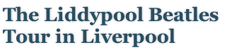 The Liddypool Beatles Tour in Liverpool
